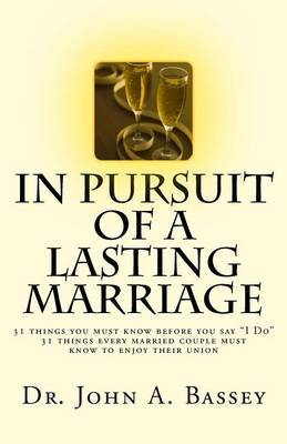 In Pursuit of a Lasting Marriage: A Marriage That Will Not End in Divorce - 31 Wisdom Nuggets for the Singles and Married Folks - Don't Say  Yes!  to That Suitor Before You Read My Book. You Can Make Your Marriage Work!