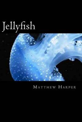 Jellyfish: A Fascinating Book Containing Jellyfish Facts, Trivia, Images & Memory Recall Quiz: Suitable for Adults & Children