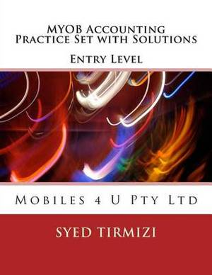 Myob Accounting Practice Set with Solutions Entry Level: Mobiles 4 U Pty Ltd