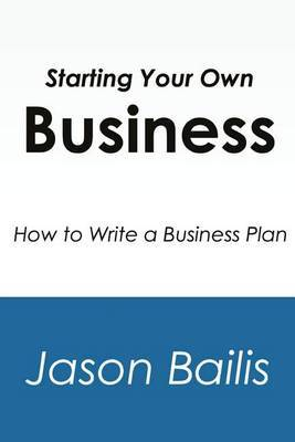 Starting Your Own Business: How to Write a Business Plan