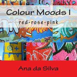 Colour Moods I: Red-Rose-Pink