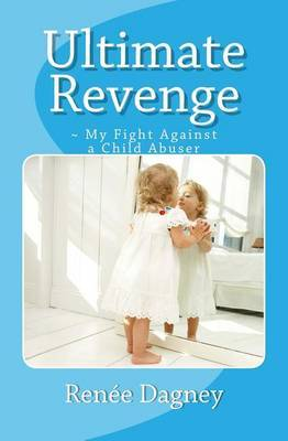 Ultimate Revenge: My Fight Against a Child Abuser