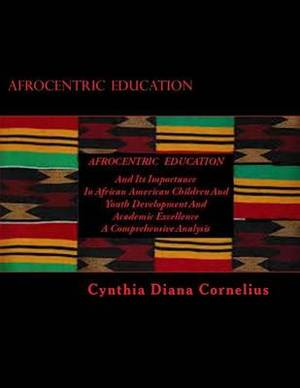 Afrocentric Education: And Its Importance in African American Children and Youth Development and Academic Excellence
