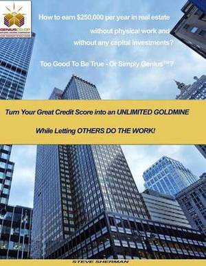 How to Earn $250,000 Per Year in Real Estate Without Physical Work and Without Any Capital Investments?: Turn Your Great Credit Score Into an Unlimited Goldmine While Letting Others Do the Work!