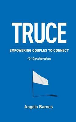 Truce ...Empowering Couples to Connect: 101 Considerations