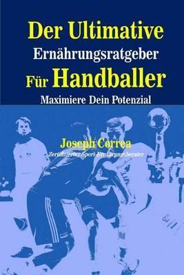Der Ultimative Ernahrungsratgeber Fur Handballer: Maximiere Dein Potenzial