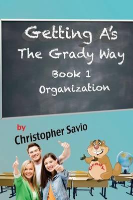 Getting A's the Grady Way: Book One Organization