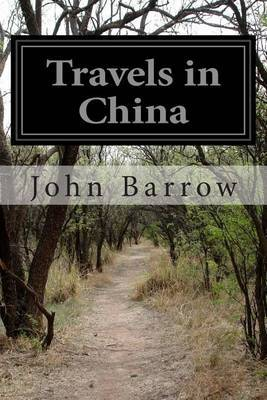 Travels in China: Containing Descriptions, Observations, a ND Comparisons Made and Collected in the Course of a Short Residence at the Imperial Palace of Yuen-Min-Yuen and on a Subsequent Journey Through the Country from Pekin to Canton