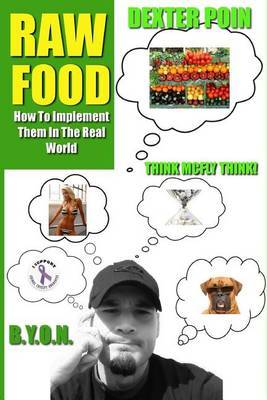 Raw Food: How to Implement Raw Foods Into Your Life in the Real World - Not Your Run of the Mill Raw Foods Diet Recipe Book
