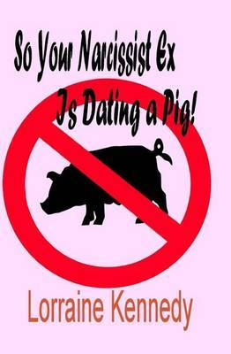 So Your Narcissist Ex Is Dating a Pig!