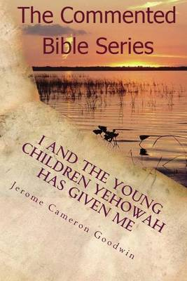 I and the Young Children Yehowah Has Given Me: A Bible Story for the Young at Heart