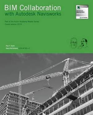 Bim Collaboration with Autodesk Navisworks: Part of the Aubin Academy Master Series, Covers Version 2015