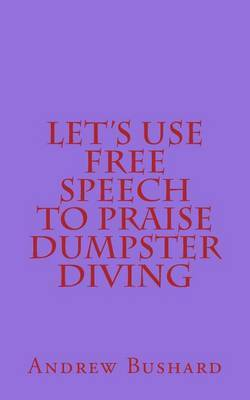 Let's Use Free Speech to Praise Dumpster Diving