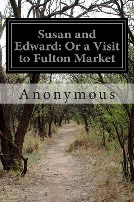 Susan and Edward: Or a Visit to Fulton Market