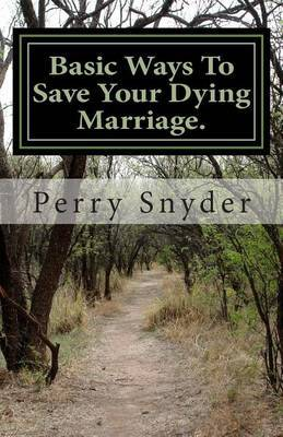 Basic Ways to Save Your Dying Marriage.