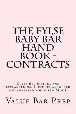 The Fylse Baby Bar Hand Book - Contracts: Rules, Definitions and Explanations. Includes Answered and Analyzed Top Rated Mbes.
