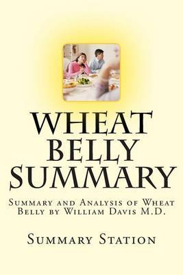 Wheat Belly: Summary and Analysis of Wheat Belly by William Davis M.D.