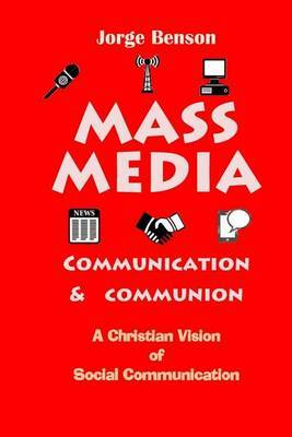 Mass Media, Communication and Communion: A Christian Vision of Social Communication