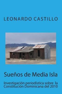 Suenos de Media Isla: Investigacion Periodistica Sobre La Constitucion Dominicana del 2010