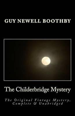 The Childerbridge Mystery the Original Vintage Mystery, Complete & Unabridged