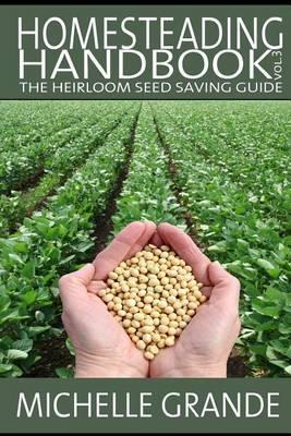 Homesteading Handbook Vol. 3: The Heirloom Seed Saving Guide