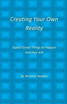 Creating Your Own Reality: Expect Great Things to Happen and They Will