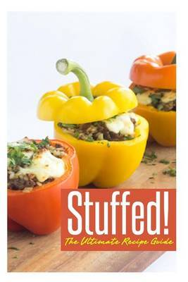 Stuffed! the Ultimate Recipe Guide: Over 30 Delicious & Best Selling Recipes