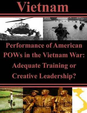 Performance of American POWs in the Vietnam War: Adequate Training or Creative Leadership?