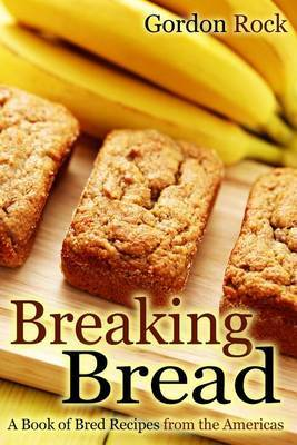 Breaking Bread: A Book of Bred Recipes from the Americas