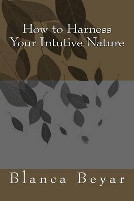 How to Harness Your Intutive Nature