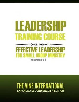 Leadership Training Course: Effective Leadership for Small Group Ministry