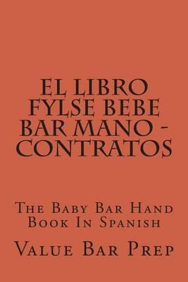 El Libro Fylse Bebe Bar Mano - Contratos: The Baby Bar Hand Book in Spanish