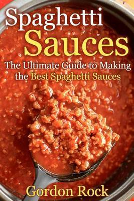 Spaghetti Sauces: The Ultimate Guide to Making the Best Spaghetti Sauces
