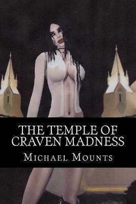 The Temple of Craven Madness: The Third Novel of the Tow Company Gothic and the Impound Lot Byzantine