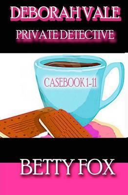 Deborah Vale - Private Detective - Casebook 1-11