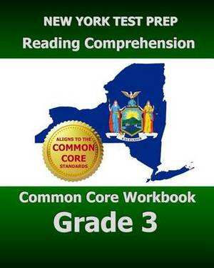 New York Test Prep Reading Comprehension Common Core Workbook Grade 3: Covers the Literature and Informational Text Reading Standards