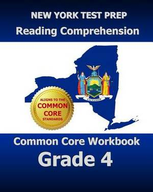 New York Test Prep Reading Comprehension Common Core Workbook Grade 4: Covers the Literature and Informational Text Reading Standards