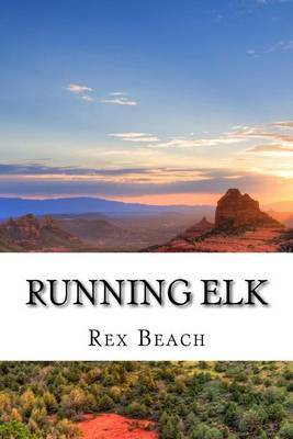 Running Elk: (Rex Beach Masterpiece Collection)