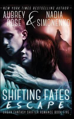 Shifting Fates: Escape (Urban Fantasy Shifter Romance Book Five)