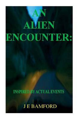 An Alien Encounter: Inspired by Actual Events