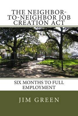 The Neighbor-To-Neighbor Job Creation ACT: [Ntn] Six Months to Full Employment