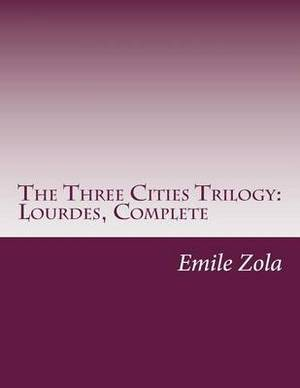 The Three Cities Trilogy: Lourdes, Complete