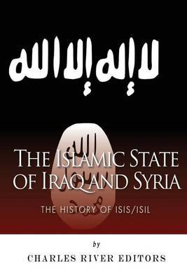 The Islamic State of Iraq and Syria: The History of ISIS/ISIL
