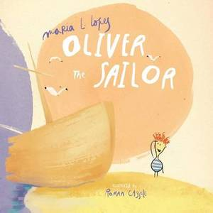 Oliver the Sailor: When Oliver Spent the Day at the Beach with His Granddad He Didn't Expect to Take Him on a Wild Adventure.