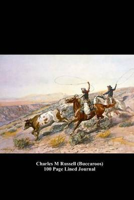 Charles M Russell (Buccaroos) 100 Page Lined Journal: Blank 100 Page Lined Journal for Your Thoughts, Ideas, and Inspiration