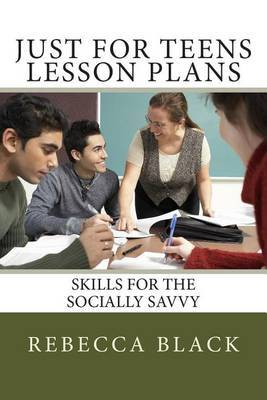 Just for Teens Lesson Plans: Skills for the Socially Savvy