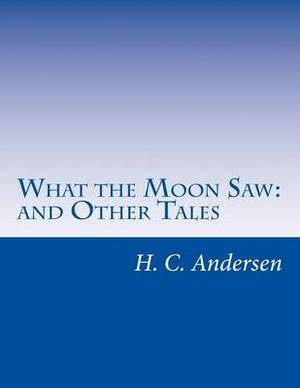 What the Moon Saw: And Other Tales