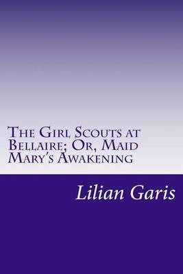 The Girl Scouts at Bellaire; Or, Maid Mary's Awakening