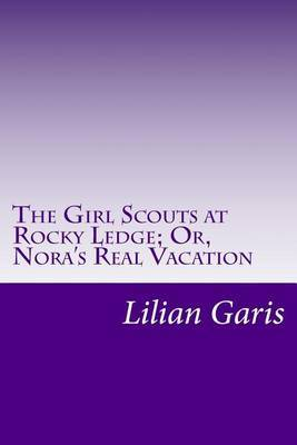 The Girl Scouts at Rocky Ledge; Or, Nora's Real Vacation