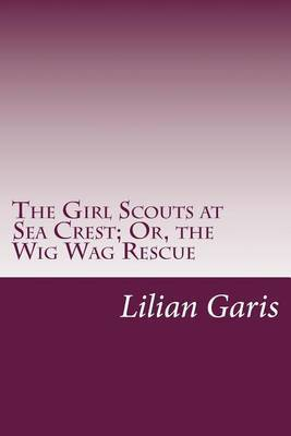 The Girl Scouts at Sea Crest; Or, the Wig Wag Rescue